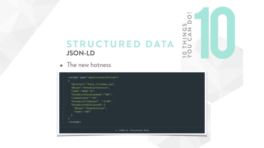 STRUCTURE D DATA JSON-LD • The new hotness 10 1...