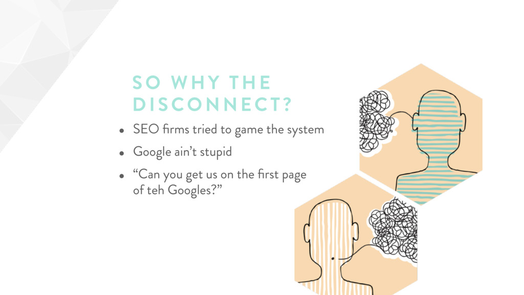 SO WHY THE DI SCONN ECT ? • SEO firms tried to g...