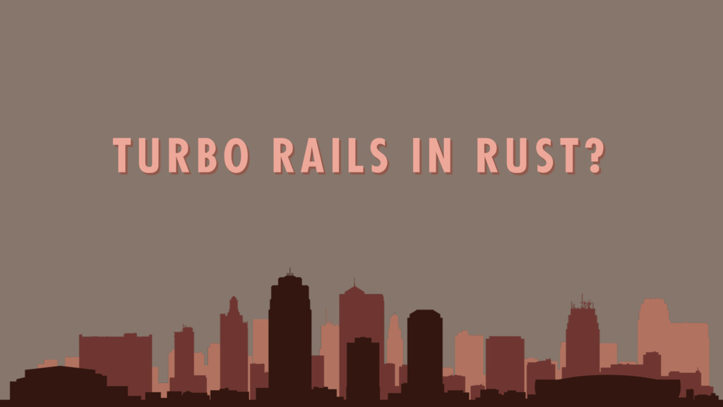 TURBO RAILS IN RUST?