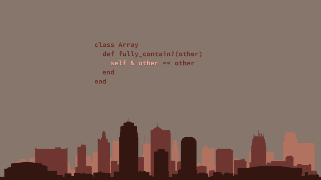class Array def fully_contain?(other) self & ot...