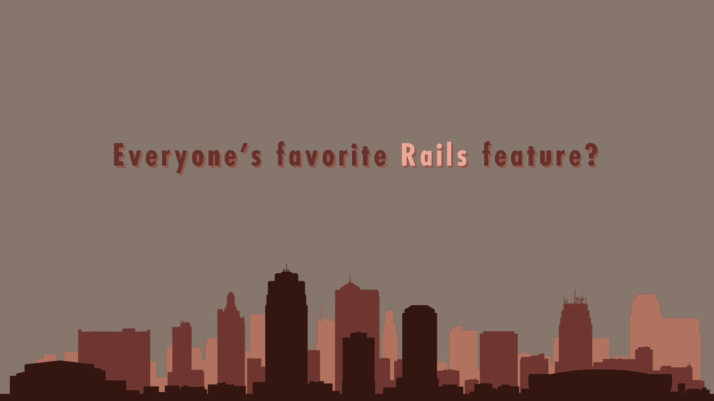 Everyone's favorite Rails feature?
