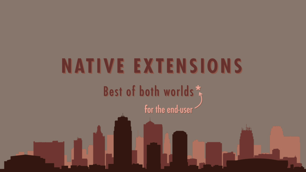 Best of both worlds* NATIVE EXTENSIONS for the ...