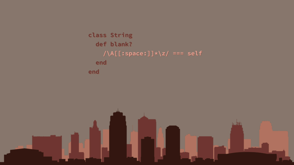 class String def blank? /\A[[:space:]]*\z/ === ...