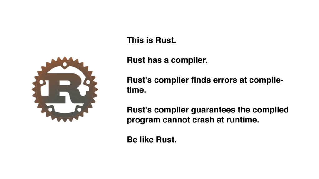 This is Rust. Rust has a compiler. Rust's compi...
