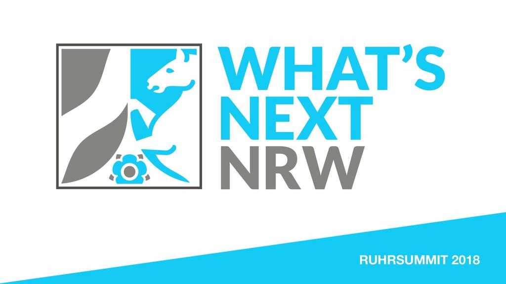 RUHRSUMMIT 2018 WHAT'S NEXT NRW