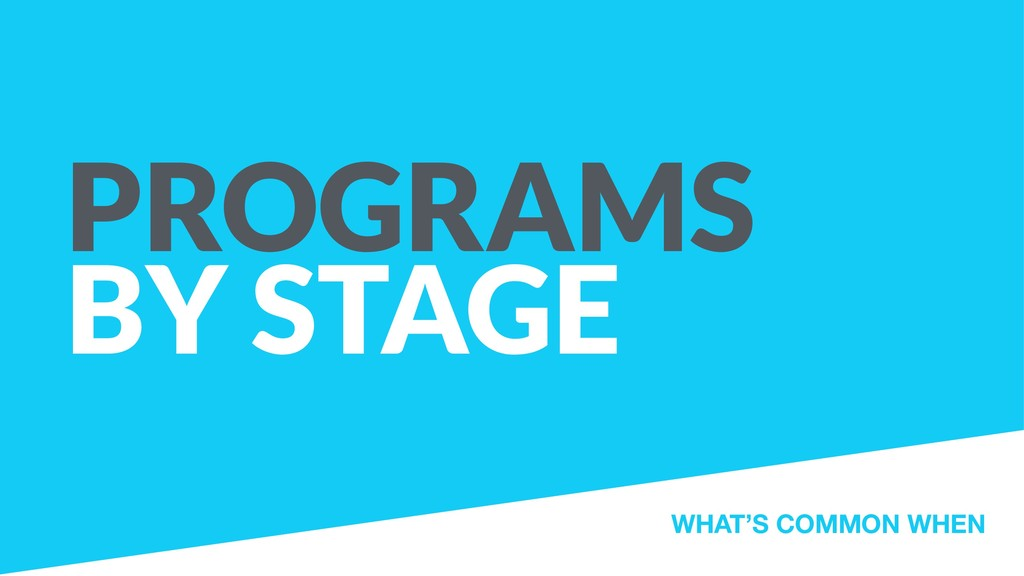 PROGRAMS BY STAGE WHAT'S COMMON WHEN