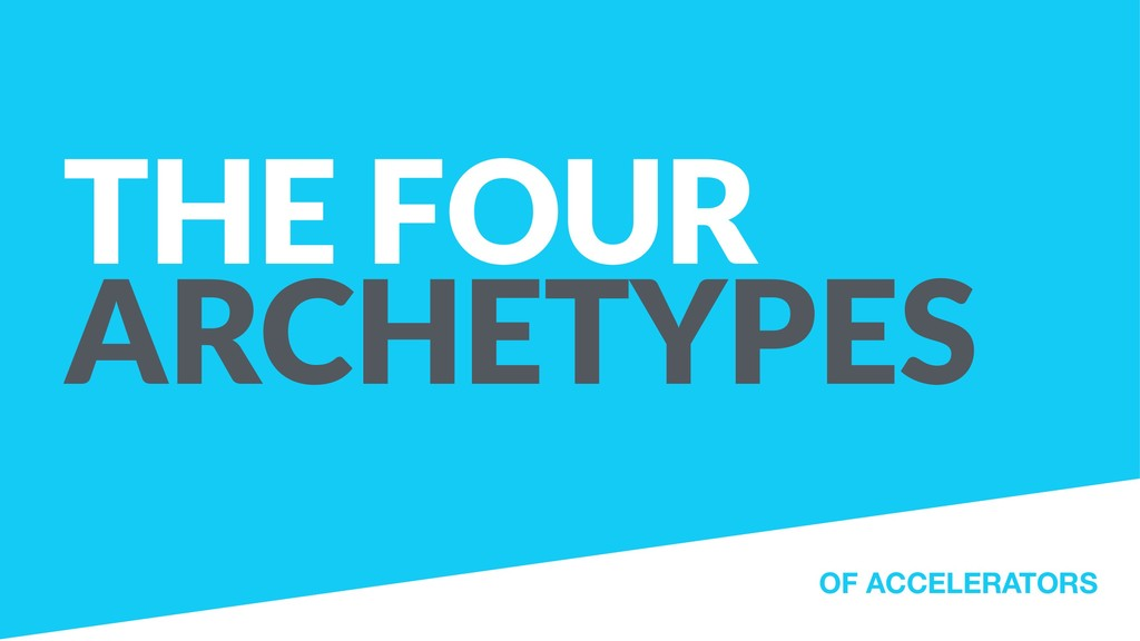 THE FOUR ARCHETYPES OF ACCELERATORS