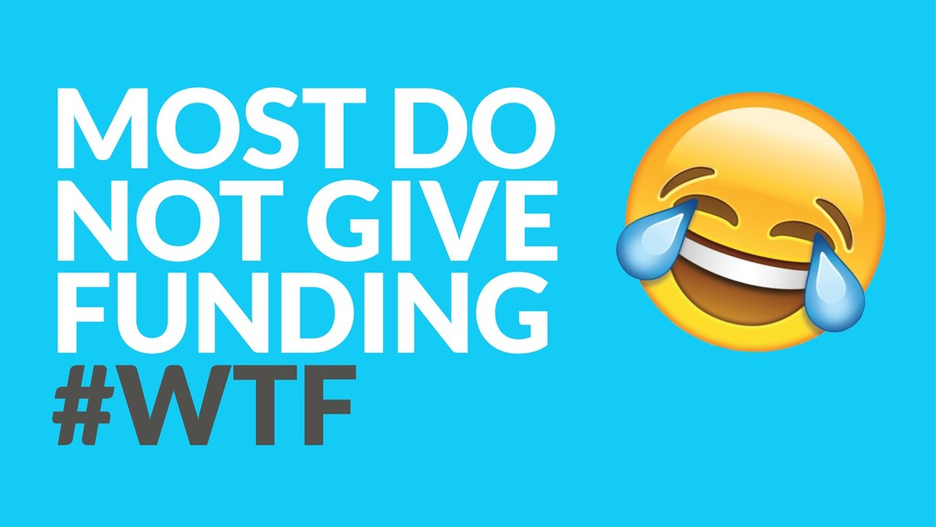 MOST DO NOT GIVE FUNDING #WTF