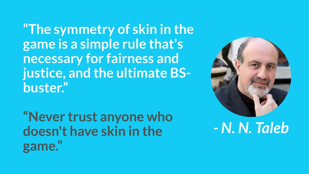 """""""The symmetry of skin in the game is a simple r..."""