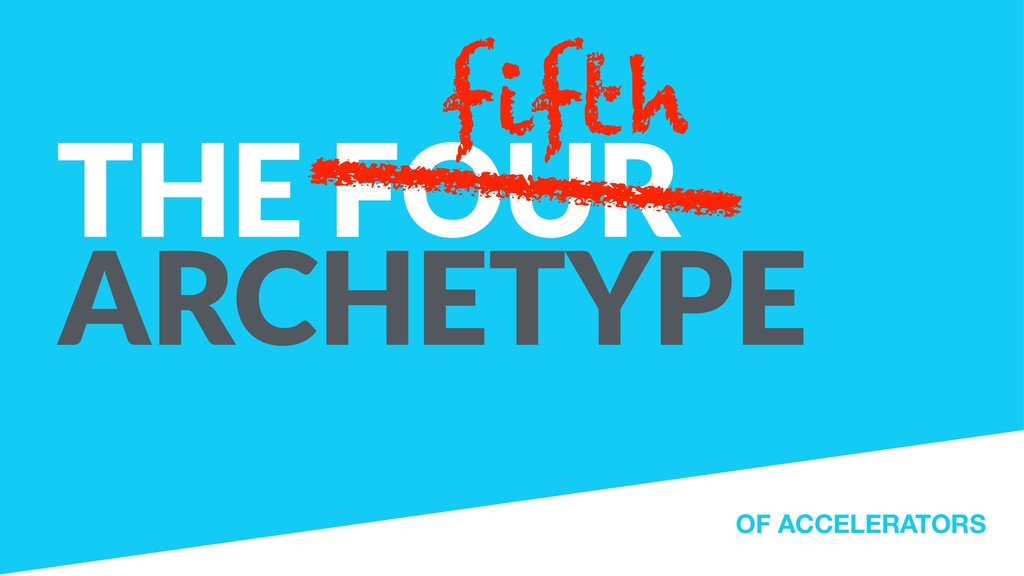 THE FOUR ARCHETYPE OF ACCELERATORS fifth