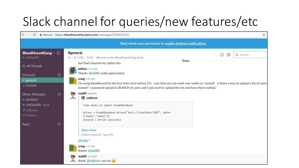 Slack channel for queries/new features/etc