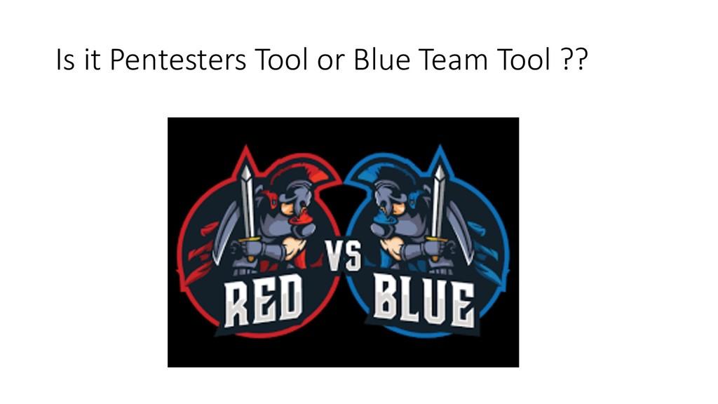 Is it Pentesters Tool or Blue Team Tool ??