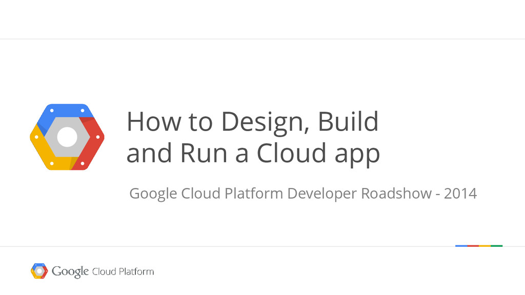 How to Design, Build and Run a Cloud app Google...