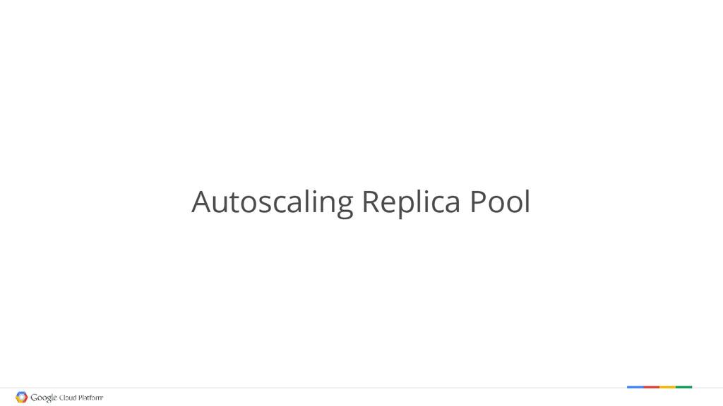 Autoscaling Replica Pool