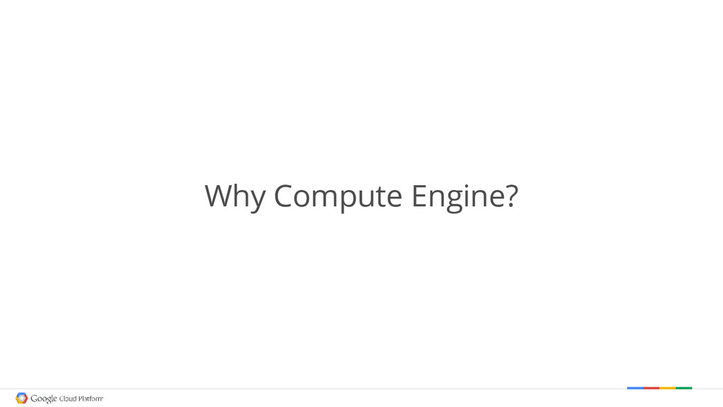 Why Compute Engine?
