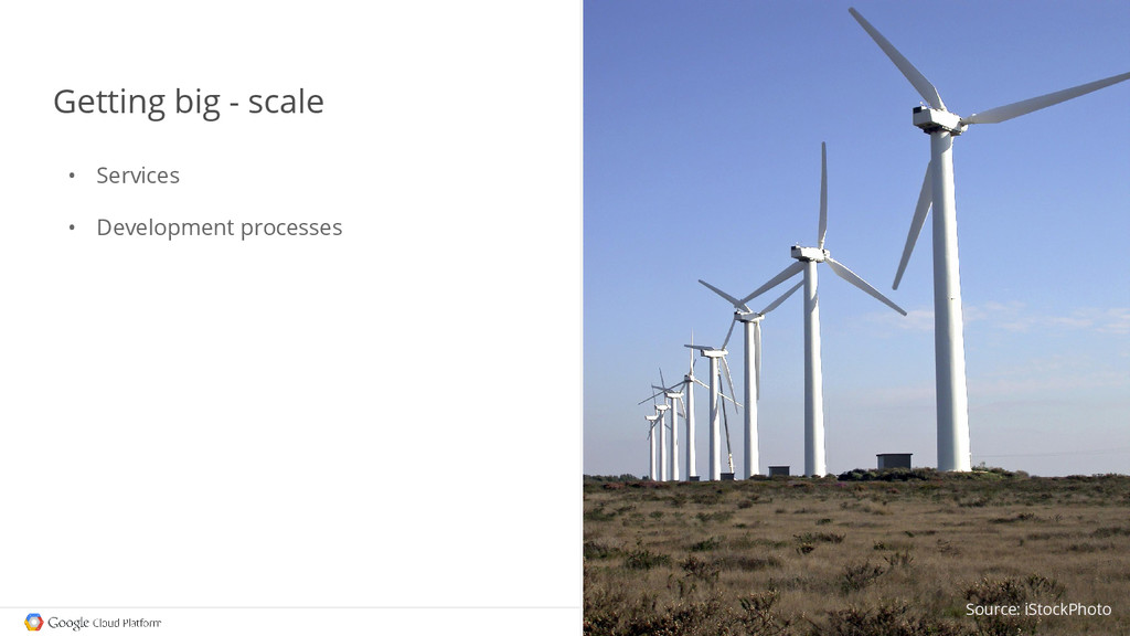 Getting big - scale • Services • Development pr...