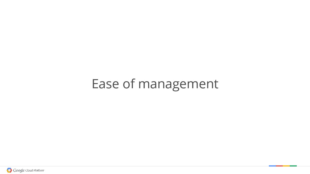 Ease of management