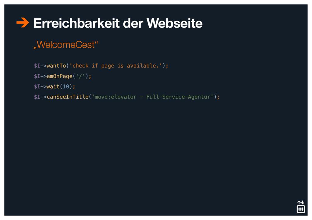 Erreichbarkeit der Webseite $I->wantTo('check i...