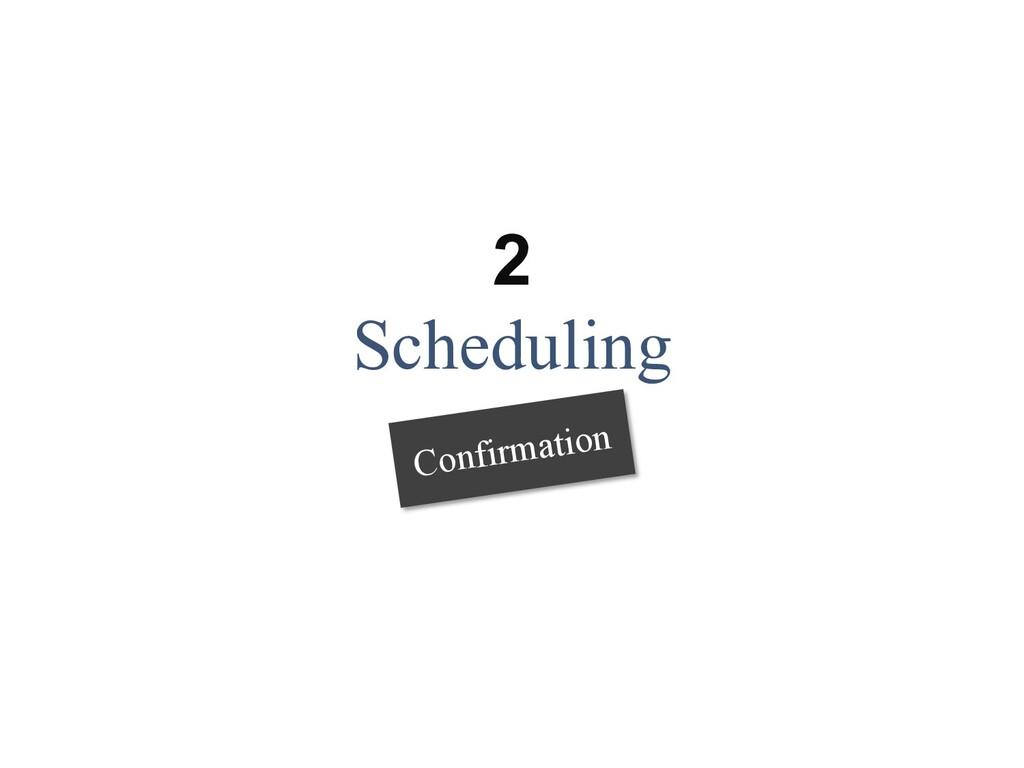 2 Scheduling