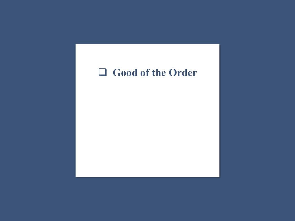  Good of the Order ❑ Minutes ☐ Next Steps ☐ Gr...