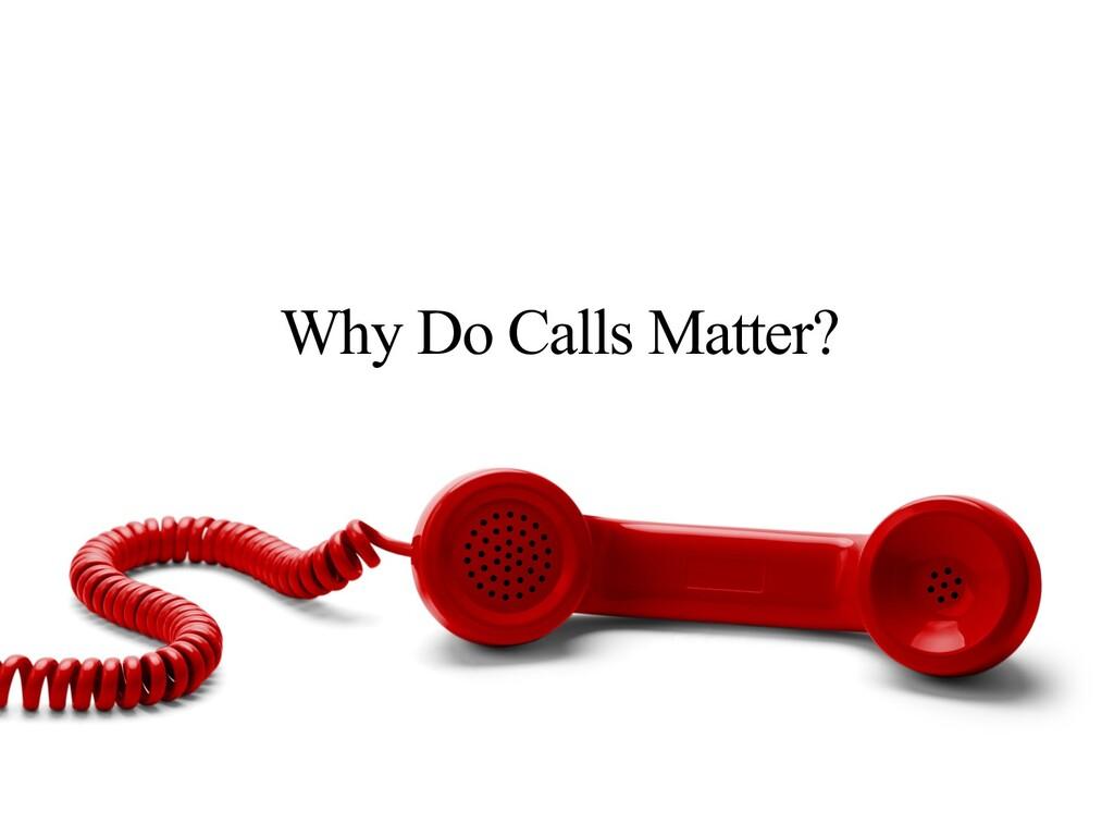 Why Do Calls Matter?