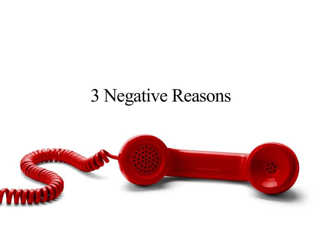 3 Negative Reasons
