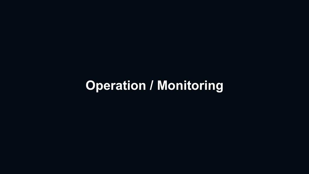 Operation / Monitoring