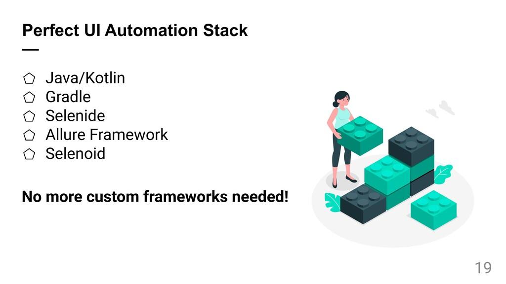 Perfect UI Automation Stack — ⬠ Java/Kotlin ⬠ G...