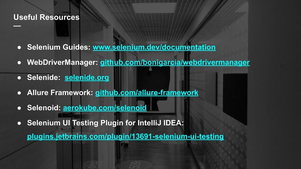 Useful Resources — ● Selenium Guides: www.selen...