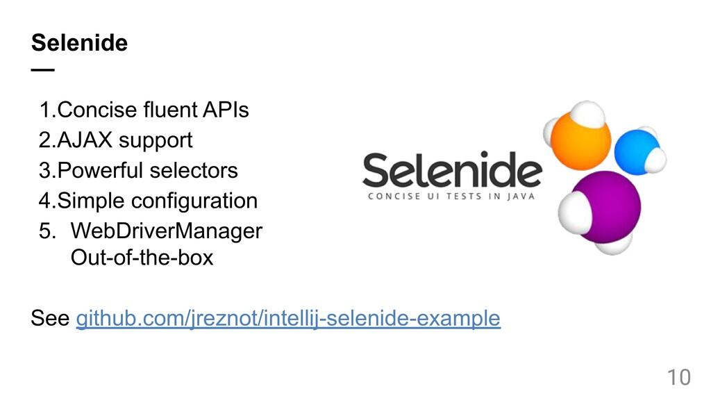 Selenide — 1.Concise fluent APIs 2.AJAX support...