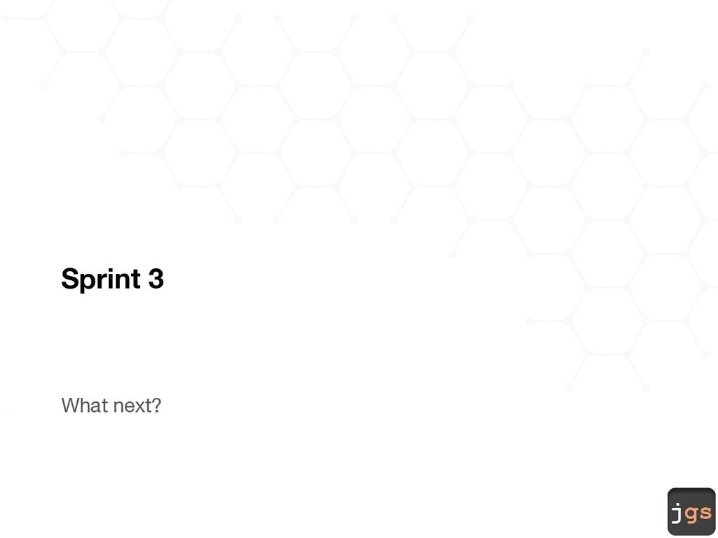 jgs Sprint 3 What next?