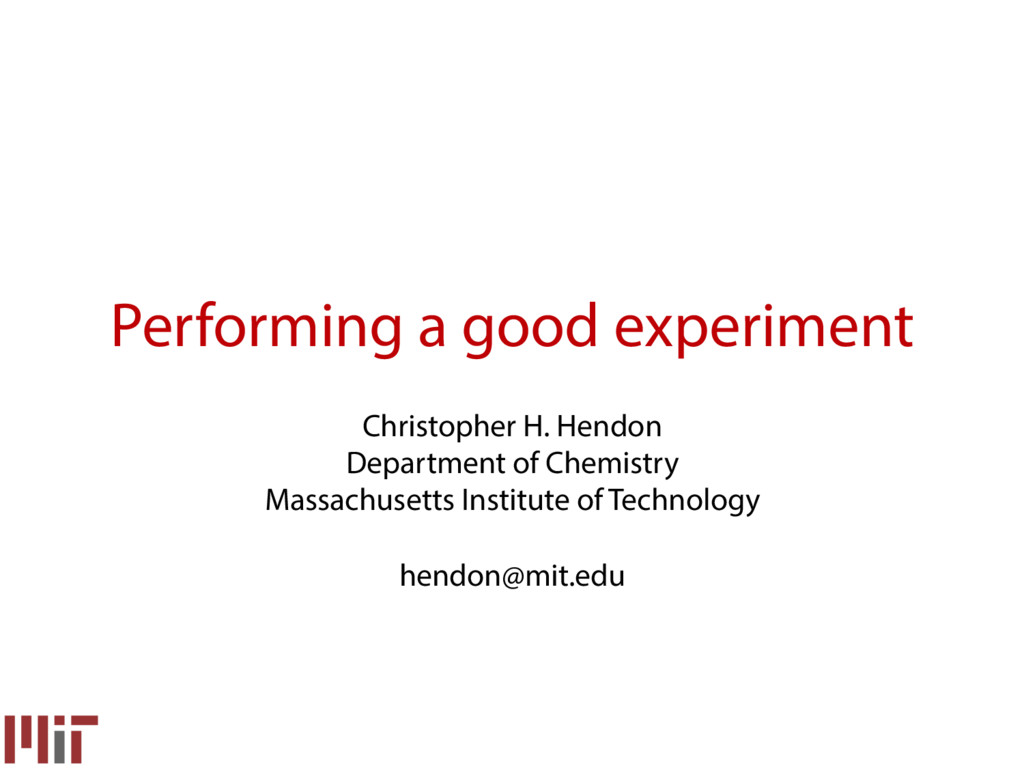 Performing a good experiment Christopher H. Hen...