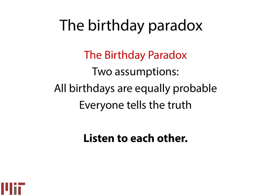 The Birthday Paradox Two assumptions: All birth...