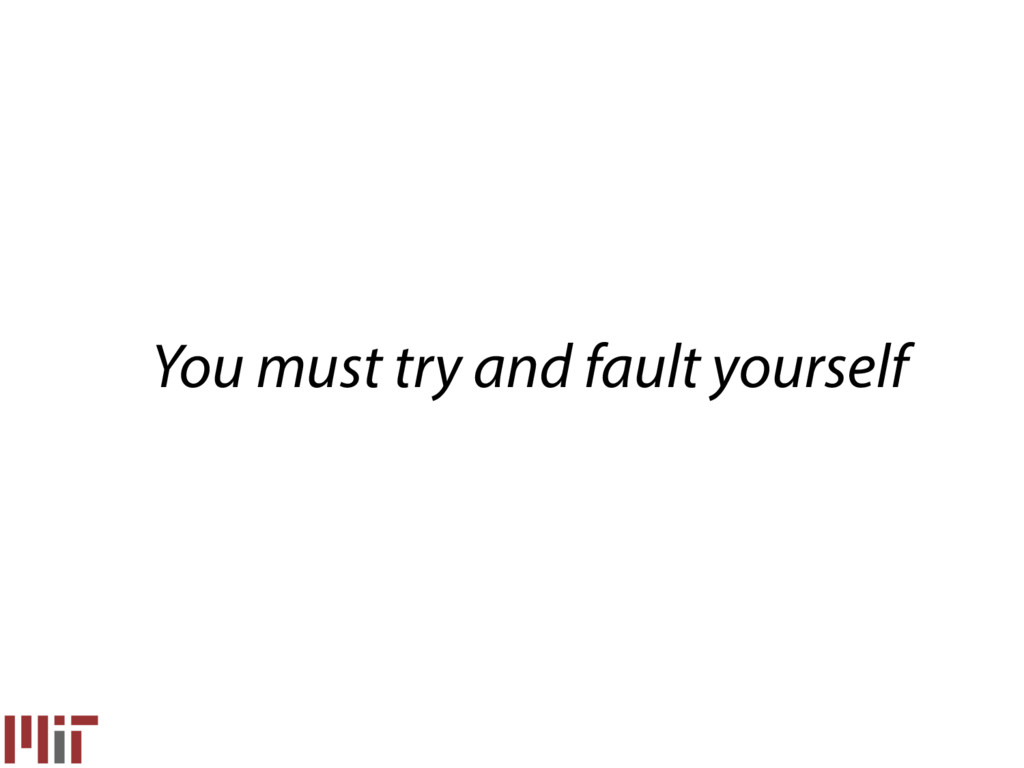 You must try and fault yourself