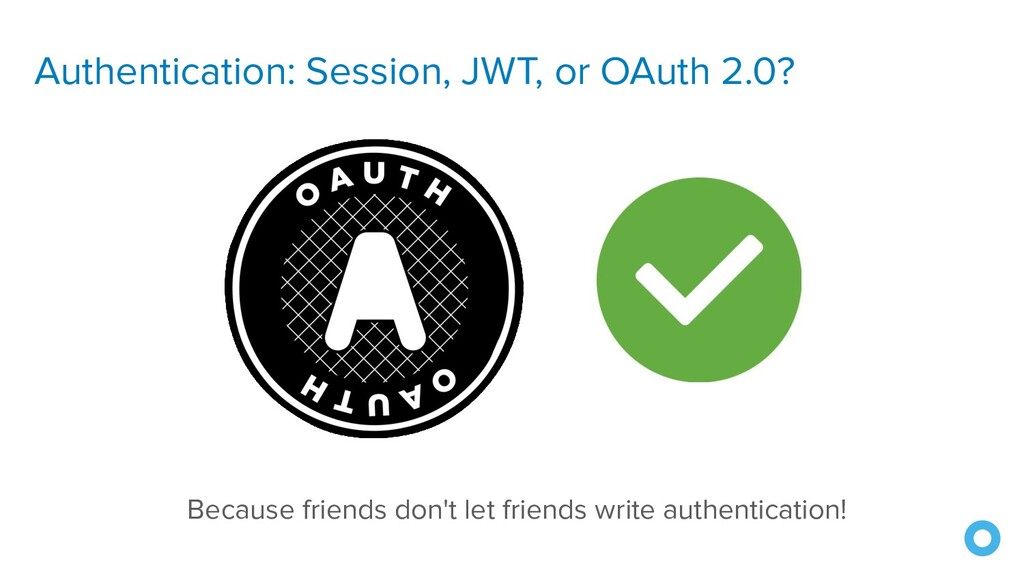 Authentication: Session, JWT, or OAuth 2.0? Bec...