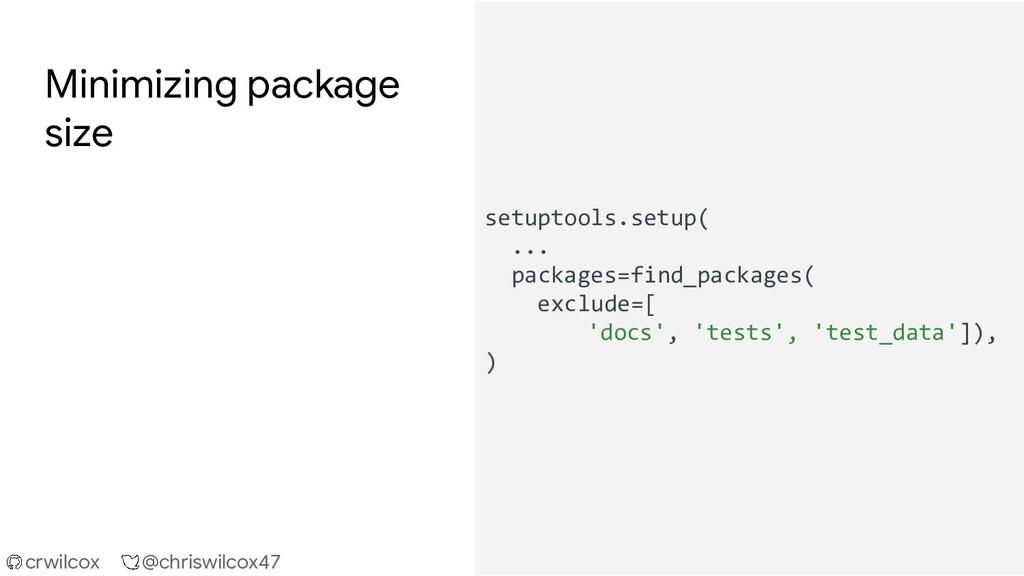 crwilcox @chriswilcox47 Minimizing package size...