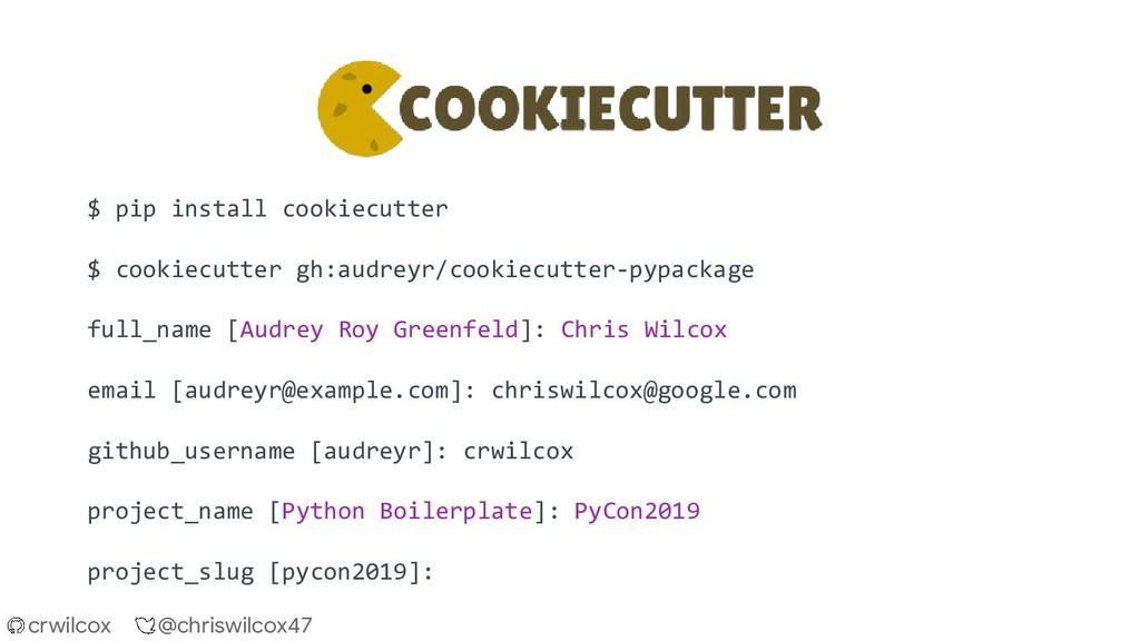 crwilcox @chriswilcox47 $ pip install cookiecut...
