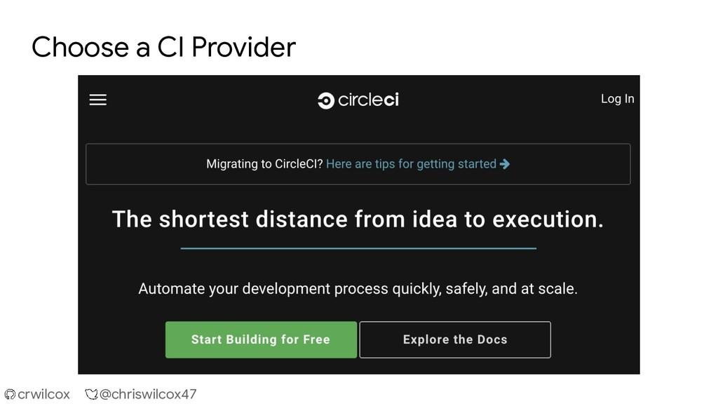 crwilcox @chriswilcox47 Choose a CI Provider