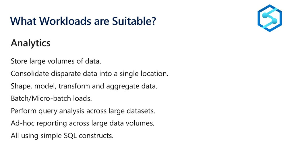 What Workloads are Suitable? Store large volume...