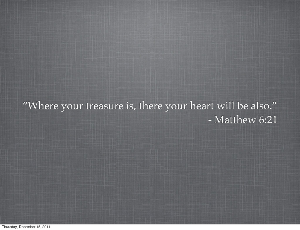 """Where your treasure is, there your heart will ..."