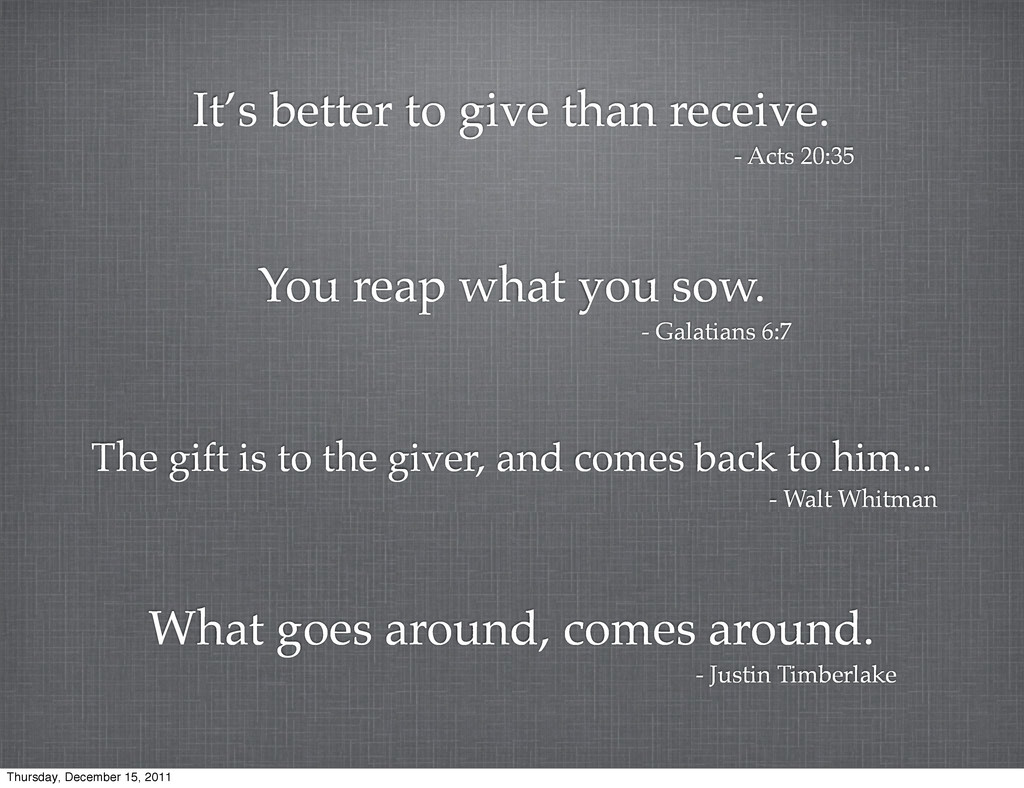 It's better to give than receive. - Acts 20:35 ...