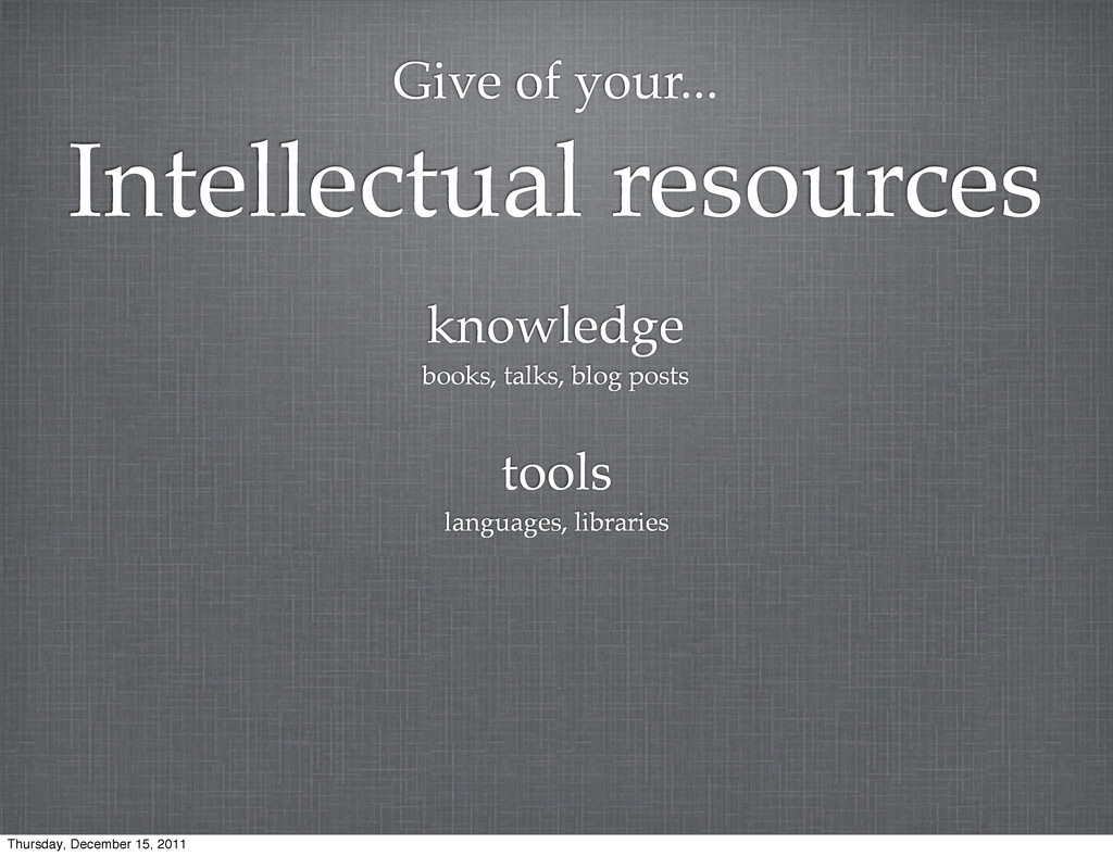 Give of your... Intellectual resources knowledg...