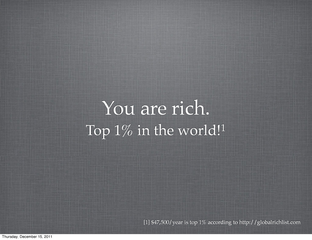 You are rich. Top 1% in the world!1 [1] $47,500...