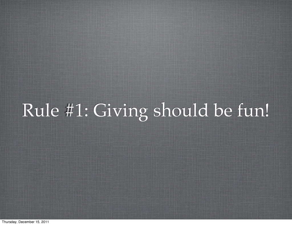 Rule #1: Giving should be fun! Thursday, Decemb...
