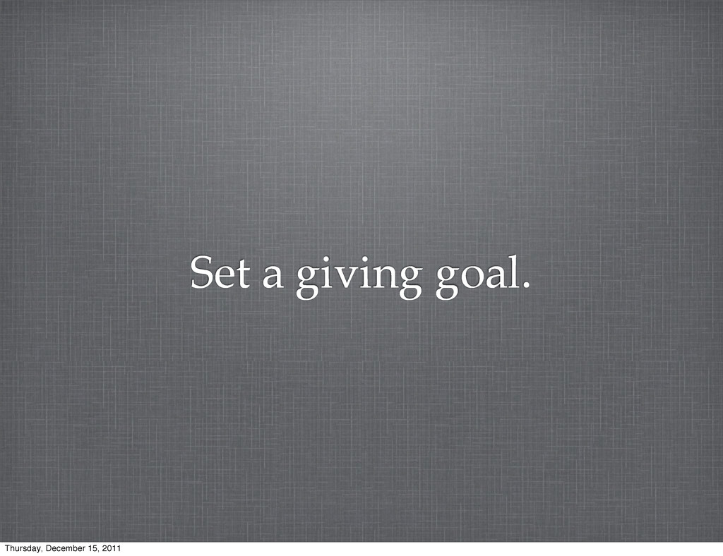 Set a giving goal. Thursday, December 15, 2011