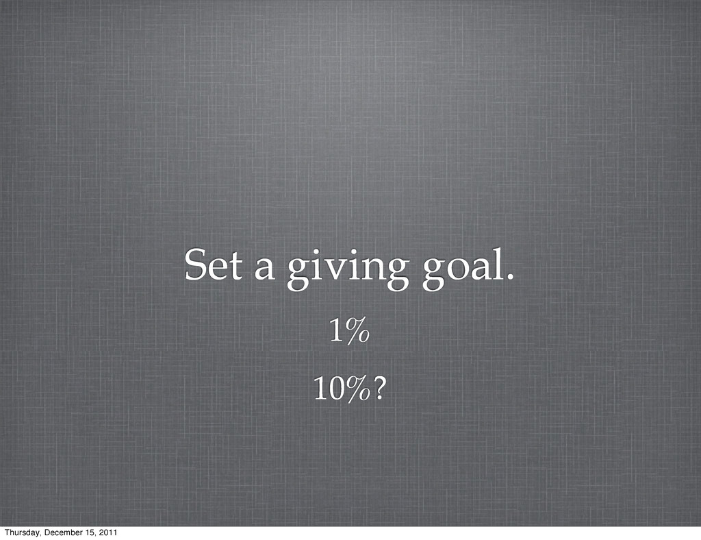 Set a giving goal. 1% 10%? Thursday, December 1...