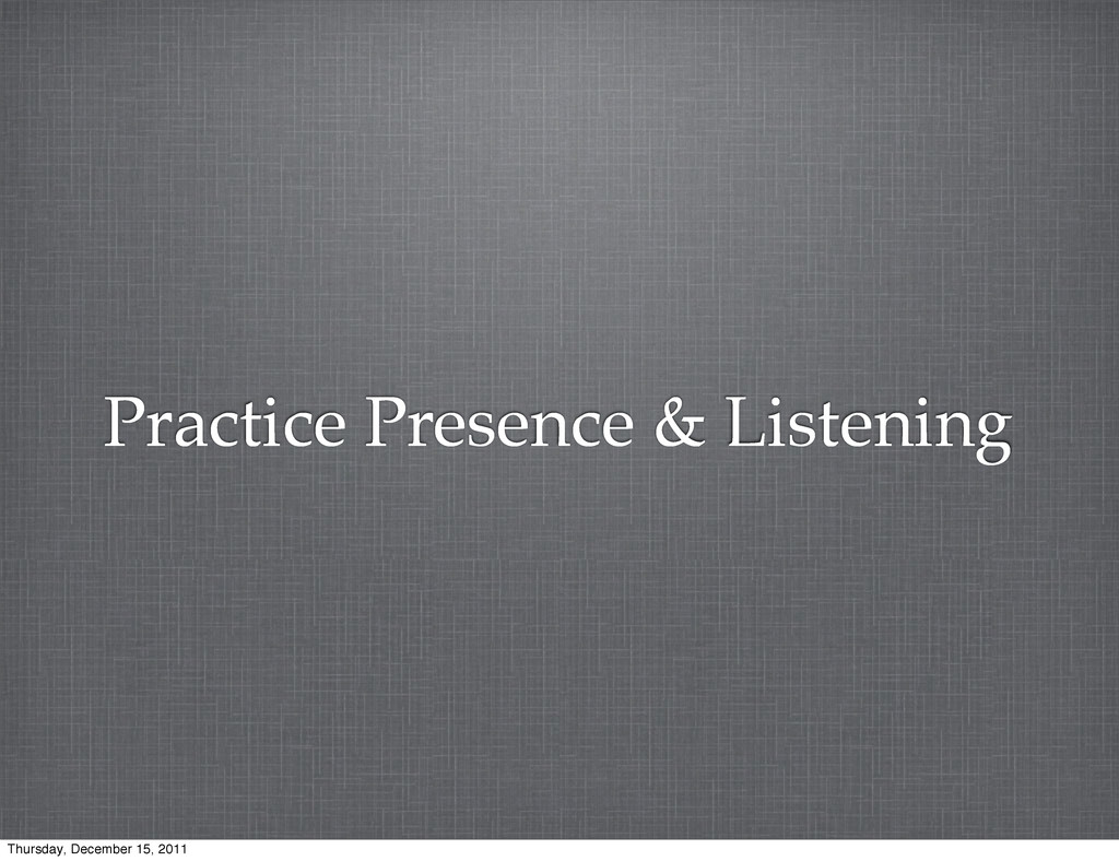 Practice Presence & Listening Thursday, Decembe...