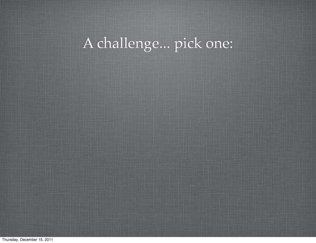 A challenge... pick one: Thursday, December 15,...