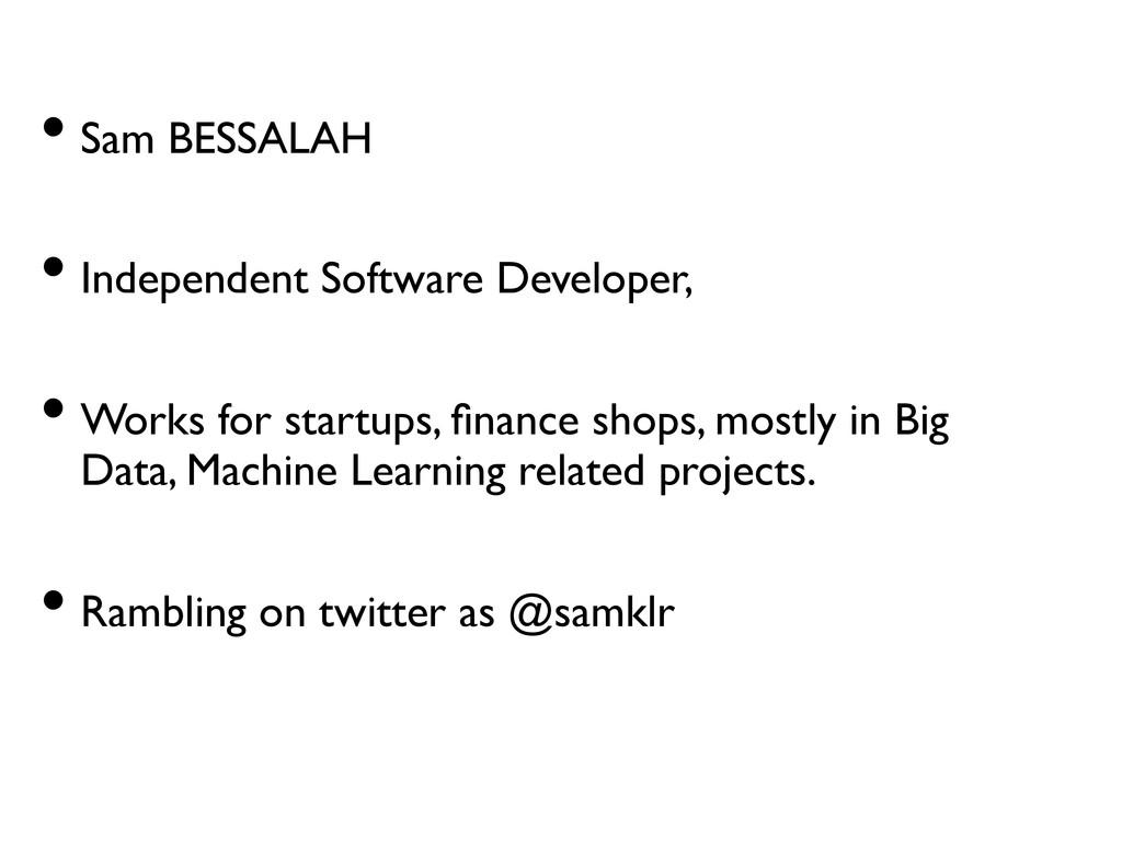 •Sam BESSALAH    •Independent Software De...