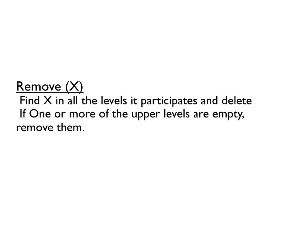 Remove (X)  Find X in all the levels it parti...